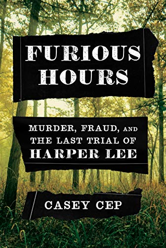 Furious Hours: Murder, Fraud, and the Last Trial of Harper Lee by [Cep, Casey]