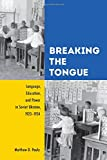 Download Breaking the Tongue: Language, Education, and Power in Soviet Ukraine, 1923-1934 in PDF ePUB Free Online