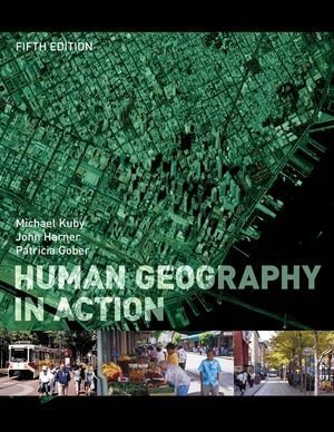 Human Geography in Action by Kuby, Michael Published by Wiley 5th (fifth) edition (2009) Paperback