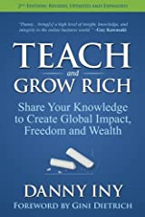 Teach and Grow Rich: Share Your Knowledge to Create Global Impact, Freedom and Wealth Paperback