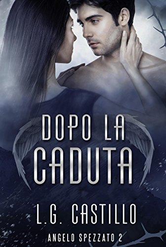 Dopo la Caduta: Angelo Spezzato 2 (L.G. Castillo - Angelo spezzato) (Italian Edition)