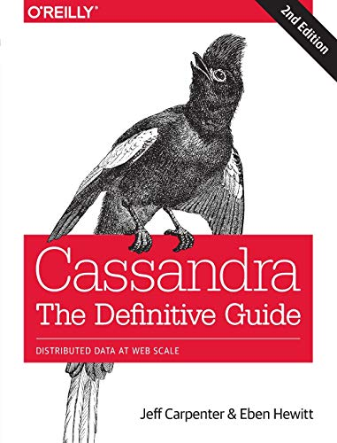 Cassandra: The Definitive Guide: Distributed Data at Web Scale