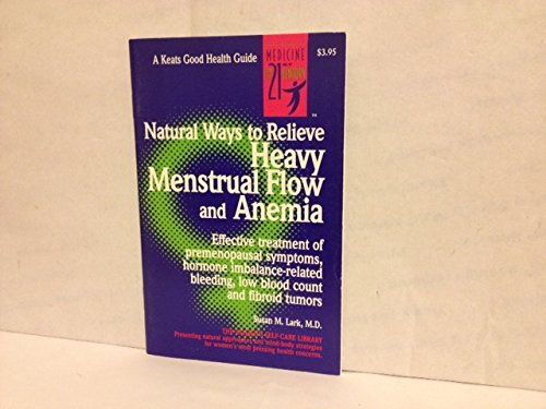 Natural Ways to Relieve Heavy Menstrual Flow and Anemia: Effective Treatment of Premenopausal Symptoms, Hormone Imbalance-Related Bleeding, Low Blood ... and Fibroid Tumors (Keats Good Health (Symptoms Hormone Imbalance Women)