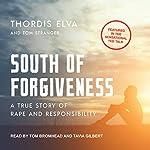 South of Forgiveness: A True Story of Rape and Responsibility   Thordis Elva,Tom Stranger