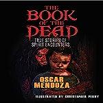 The Book of the Dead: True Stories of Spirit Encounters: The Dead Follow, Book 1 | Oscar Mendoza