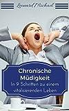 Chronische Müdigkeit: In 9 Schritten zu einem vitalisierenden Leben (Erschöpfung, Depressionen, Müdigkeit, Ätherische Öle, Stress, Nahrungsergänzungsmittel, ... Übermüdigkeit) (German Edition)
