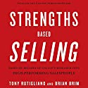 Strengths Based Selling Audiobook by Tony Rutigliano, Brian Brim Narrated by Adam Grupper