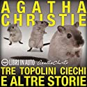 Tre topolini ciechi e altre storie Audiobook by Agatha Christie Narrated by Claudia Catani, Ruggero Peroni, Simona Biasetti