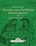 Das große kleine Buch: Worüber das Christkind lächeln musste: und andere Weihnachtsgeschichten