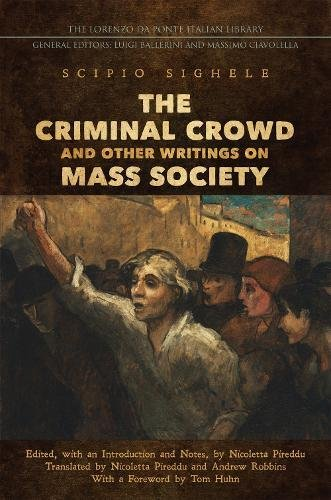 The Criminal Crowd and Other Writings on Mass Society (Lorenzo Da Ponte Italian Library)