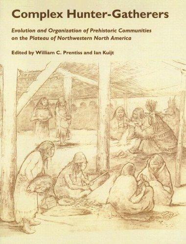Complex Hunter Gatherers: Evolution Organization of Prehistoric Communities Plateau of Northwestern NA (Anthropology of