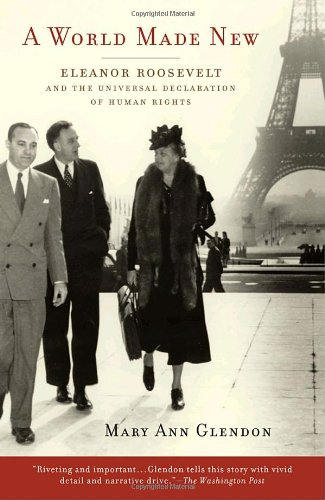 A World Made New: Eleanor Roosevelt and the Universal Declaration of Human Rights