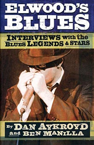 Elwood's Blues: Interviews with the Blues Legends and Stars
