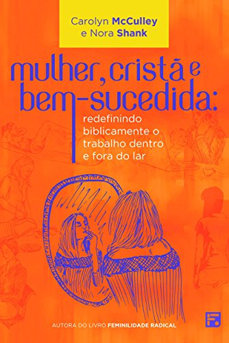 Mulher crist e bem sucedida redefinindo biblicamente o trabalho mulher crist e bem sucedida redefinindo biblicamente o trabalho dentro e fora do fandeluxe Image collections
