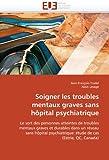 Soigner les Troubles Mentaux Graves Sans Hôpital Psychiatrique, Jean-François Trudel and Alain Lesage, 6131521190