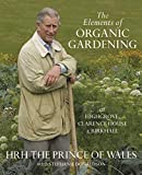 img - for The Elements of Organic Gardening: Highgrove - Clarence House - Birkhall book / textbook / text book