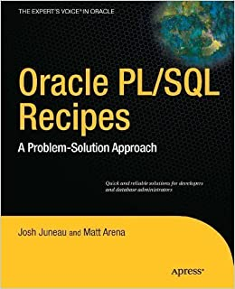 Oracle PL/SQL Recipes: A Problem-Solution Approach (Expert's Voice in Oracle) 1st (first) Edition by Juneau, Josh, Arena, Matt published by Apress (2010)