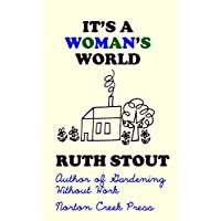 It's a Woman's World: A Bouyant Guide to Easier, More Enjoyable Living (Ruth Stout Book 4)