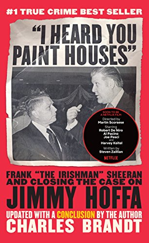 I Heard You Paint Houses, Updated Edition: Frank The Irishman Sheeran & Closing the Case on Jimmy Hoffa