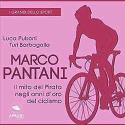 Marco Pantani: Il mito del Pirata negli anni d'oro del ciclismo (I grandi dello sport)