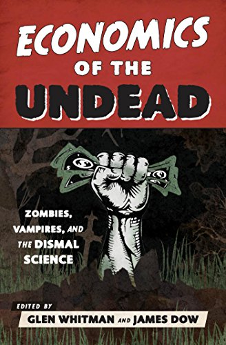 Economics of the Undead: Zombies, Vampires, and the Dismal (Zombie Undead)
