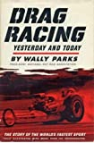 Drag Racing, Yesterday and Today: The Story of the Fastest Sport in the World