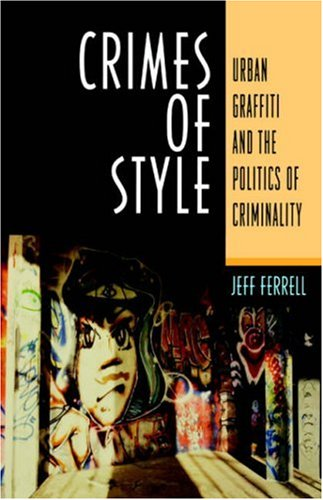 Crimes Of Style: Urban Graffiti and the Politics of Criminality