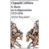 L'épopée cathare - Tome II - N°126: Muret ou la dépossession - 1213-1216