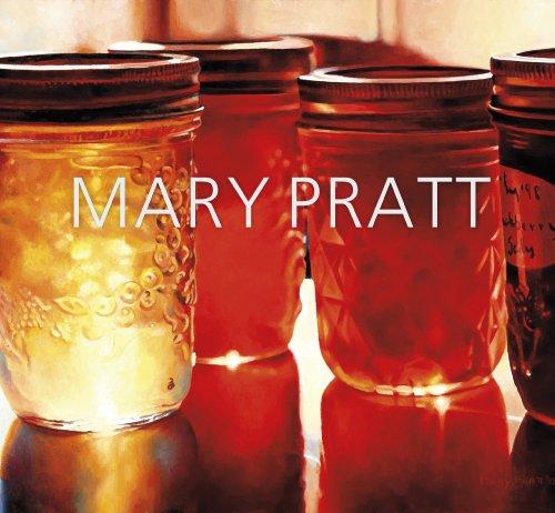 Mary Pratt por Ray Cronin,Mireille Eagan,Sarah Fillmore,Catharine Mastin,Sarah Milroy,Caroline Stone