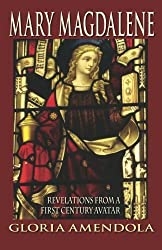 Mary Magdalene: Revelations from a First Century Avatar by Gloria Amendola (2013-04-30)
