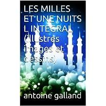 LES MILLES ET UNE NUITS L INTEGRAL (illustres images et dessins) (French Edition)