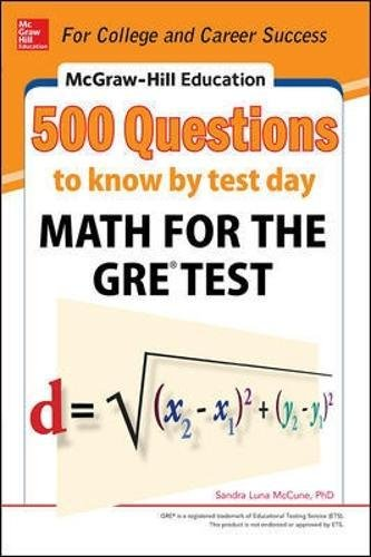 McGraw-Hill Education 500 Questions to Know by Test Day: Math for the GRE Test (McGraw Hill's Education 500 Questions)