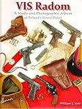 VIS Radom: A Study and Photographic Album of Poland's Finest Pistol