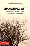 img - for Branching Off: The Early Moderns in Quest for the Unity of Knowledge (Foundations of Modern Thought) (English and French Edition) book / textbook / text book