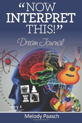 "Download ""Now, Interpret This!"" Dream Journal (""Now, Interpret This!"" Dream Journal/Symbol Library) (Volume 1) ebook"
