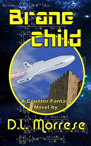 Brane Child: A Science Fiction Counter-Fantasy (Adventures of the Brane Child Book 1) by [Morrese, D.L.]