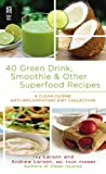 40 green drink smoothie other superfood recipes a clean cuisine anti inflammatory diet collection clean cuisine recipe book