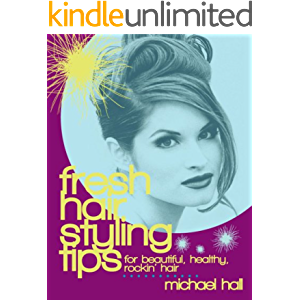 Fresh Hair Styling Tips - For Beautiful, Healthy, Rockin' Hair! (Beauty Book 1)