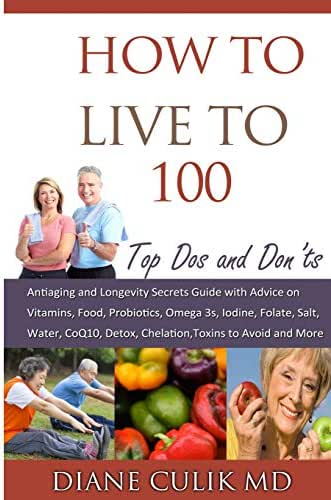 How to Live to 100 -: Top Dos and Don'ts: Antiaging and Longevity Secrets Guide with Advice on Vitamins, Food, Probiotics, Omega 3s, Iodine, Folate, ... (Simple Steps to Better Health) (Volume 5)