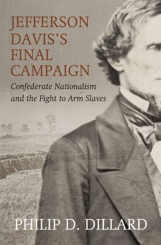 Jefferson Davis's Final Campaign: Confederate Nationalism and the Fight to Arm Slaves