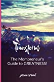 Transform: The Mompreneur's Guide To Greatness