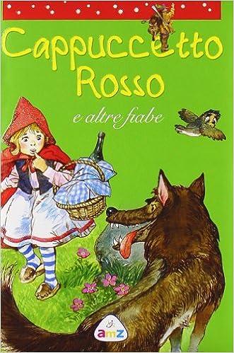 Cappuccetto Rosso E Altre Fiabe Ediz Illustrata Amazonit Libri
