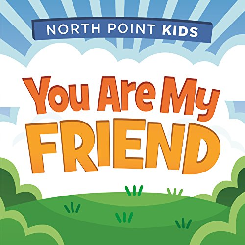 You Are My Friend - Kids North Point
