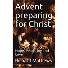 Advent preparing for Christ: Hope, Peace, Joy and Love