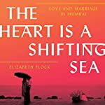 The Heart Is a Shifting Sea: Love and Marriage in Mumbai | Elizabeth Flock