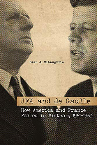 JFK and de Gaulle: How America and France Failed in Vietnam, 1961-1963 (Studies In Conflict Diplomacy Peace)