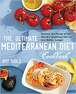 The Ultimate Mediterranean Diet Cookbook Harness Power Of Worlds Healthiest To Live Better Longer Amy Riolo 0884409110856 Amazon