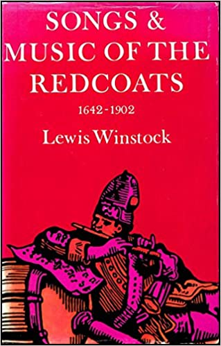 Songs and Music of the Redcoats: A History of the War Music of the British Army 1642-1902