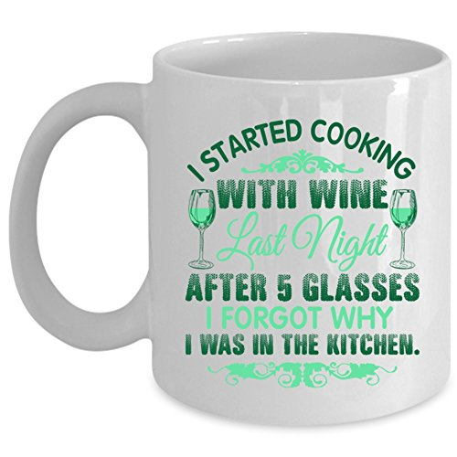 I Forgot Why I Was In The Kitchen Coffee Mug, I Started Cooking With Wine Cup (Coffee Mug 11oz - WHITE)