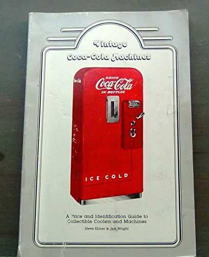 Vintage Coca-cola Machines a Price and Identification Guide to Collectible Coolers and Machines